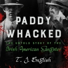 Paddy Whacked Lib/E: The Untold Story of the Irish American Gangster Cover Image