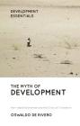 The Myth of Development: Non-viable Economies and the Crisis of Civilization (Development Essentials) Cover Image