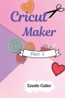 Cricut Maker for Beginners: How to Start Your Business. The Guide to Not Making Mistakes Cover Image