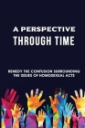 A Perspective Through Time: Remedy The Confusion Surrounding The Issues Of Homosexual Acts: Preservation Of Human Society Cover Image