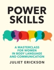 Power Skills: A Masterclass for Women in Body Language and Communication Cover Image
