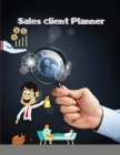 Sales client Planner: Professional Sales Planner Journal: Work Planner: Grow Your Order: Client Profile Notebook Book / Opportunity Tracker Cover Image