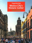 Experiencing Mexico City's Historic Center: The Guide Cover Image
