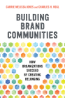 Building Brand Communities: How Organizations Succeed by Creating Belonging Cover Image