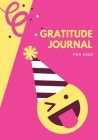 Gratitude Journal for Kids: Ultimate Gratitude Journal For Kids, Boys And Girls Ages 4 And Above. Indulge Into Self Care And Get The Self Care Jou Cover Image
