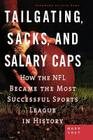 Tailgating, Sacks, and Salary Caps: How the NFL Became the Most Successful Sports League in History Cover Image