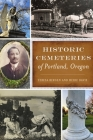 Historic Cemeteries of Portland, Oregon (History & Guide) Cover Image