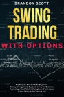 Swing Trading with Options: The step-by-step guide for beginners. Money Management, Passive Income, and Business Psychology. Stock Market Strategi Cover Image