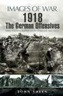 1918 the German Offensives (Images of War) Cover Image