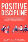 Positive Discipline: The Best Methods and the Best Techniques of Positive Discipline for Parents. How to Eliminate Unruly Behavior in the W Cover Image