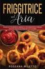 Friggitrice ad Aria: Іmраrа аd utіlіzzаrе аl mеglіо lа Cover Image
