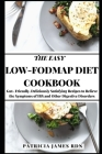 The Easy Low-FODMAP Diet Cookbook: Gut- Friendly, Deliciously Satisfying Recipes to Relieve the Symptoms of IBS and Other Digestive Disorders Cover Image