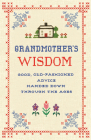 Grandmother's Wisdom: Good, Old-fashioned Advice Handed Down Through the Ages Cover Image