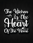 The Kitchen is the Heart of the Home: Recipe Notebook to Write In Favorite Recipes - Best Gift for your MOM - Cookbook For Writing Recipes - Recipes a Cover Image