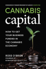 Cannabis Capital: How to Get Your Business Funded in the Cannabis Economy Cover Image