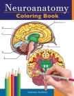 Neuroanatomy Coloring Book: Incredibly Detailed Self-Test Human Brain Coloring Book for Neuroscience Perfect Gift for Medical School Students, Nur Cover Image