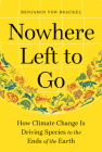 Nowhere Left to Go: How Climate Change Is Driving Species to the Ends of the Earth Cover Image