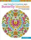 Colorful Creations Butterfly Mandalas: Coloring Book Pages Designed to Inspire Creativity! Cover Image