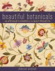 Beautiful Botanicals: 45 Applique Flowers & 14 Quilt Projects Cover Image