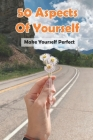 50 Aspects Of Yourself Make Yourself Perfect: Change Myself Cover Image