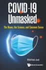 Covid-19 Unmasked: The News, the Science, and Common Sense Cover Image
