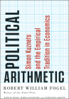 Political Arithmetic: Simon Kuznets and the Empirical Tradition in Economics (National Bureau of Economic Research Series on Long-Term Factors in Economic Development) Cover Image