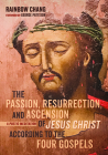 The Passion, Resurrection, and Ascension of Jesus Christ According to the Four Gospels (PDF) Cover Image