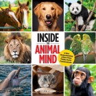Inside the Animal Mind: A New Understanding of How They Think, Feel & Communicate Cover Image