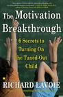 The Motivation Breakthrough: 6 Secrets to Turning On the Tuned-Out Child Cover Image