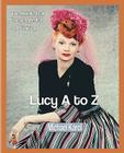 Lucy A to Z: The Lucille Ball Encyclopedia Cover Image