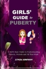 Girl's Guide to Puberty: A Girl's Easy Guide to Understanding Puberty, Periods and All That Stuff. Cover Image