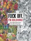 Fuck Off, I'm Coloring: Unwind with 50 Obnoxiously Fun Swear Word Coloring Pages (Dare You Stamp Company) Cover Image