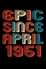 Epic Since April 1951: Perfect Birthday Gift for 69 Year Old Men and Women Cover Image