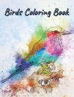 Birds Coloring Book: Amazing Birds Pictures to Color, Unique, Beautiful and Realistic Bird Designs perfect for Stress Relieving and Relaxat Cover Image