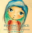 Finding Grace: the path to acceptance: Discover your personal meaning of grace with this illustrated book for adults (Grace Girls #1) Cover Image