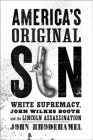America's Original Sin: White Supremacy, John Wilkes Booth, and the Lincoln Assassination Cover Image