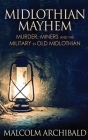 Midlothian Mayhem: Murder, Miners and the Military in Old Midlothian Cover Image
