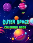Outer Space Coloring Book: Coloring Fun -- Awesome Space Pics -- Great for Kids and Adults -- Rockets, Spaceships, Aliens Cover Image