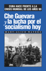 Che Guevara Y La Lucha Por El Socialismo Hoy: Cuba Hace Frente a la Crisis Mundial de Los Años 90 Cover Image