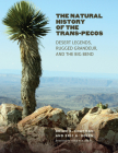 The Natural History of the Trans-Pecos: Desert Legends, Rugged Grandeur, and the Big Bend (Integrative Natural History Series, sponsored by Texas Research Institute for Environmental Studies, Sam Houston State University) Cover Image