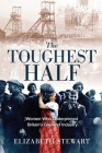 The Toughest Half: Women Who Underpinned Britain's Greatest Industry Cover Image