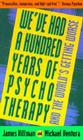 We've Had a Hundred Years of Psychotherapy--And the World's Getting Worse Cover Image