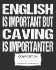 English Is Important But Caving Is Importanter Composition: College Ruled Notebook Cover Image