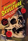 Popular Skullture: The Skull Motif in Pulps, Paperbacks, and Comics Cover Image