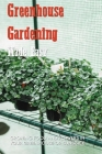 Greenhouse Gardening Made Easy: Growing Food And Flowers In Your Greenhouse Or Sunspace: Gardening For Beginners Cover Image