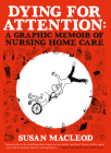 Dying for Attention: A Graphic Memoir of Nursing Home Care Cover Image