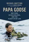 Papa Goose: One Year, Seven Goslings, and the Flight of My Life Cover Image