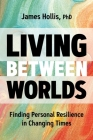 Living Between Worlds: Finding Personal Resilience in Changing Times Cover Image