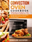 Convection Oven Cookbook: Many Effective Tips and Easy Step-By-Step Homemade Recipes for All the Family (FULL-COLOR EDITION) Cover Image