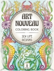 Art Nouveau Coloring Book: Sea Life Designs: (Exotic Ocean Animals and Luscious Marine Plants) Cover Image